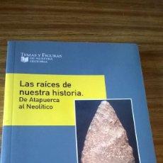 Libros antiguos: LAS RAICES DE NUESTRA HISTORIA - DEA TAPUERCA AL NEOLITICO. Lote 90651780