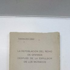 Libros antiguos: LA REPOBLACIÓN DEL REINO DE GRANDA DESPUÉS DE LA EXPULSIÓN DE LOS MORISCOS. (1933). Lote 91770900
