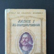Libros antiguos: JAIME I EL CONQUISTADOR. VIDAS DE GRANDES HOMBRES. MANUEL DE MONTOLIU. AÑO 1921.. Lote 94421842
