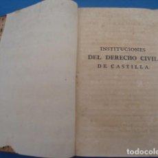 Libros antiguos: INSTITUCIONES DEL DERECHO CIVIL DE CASTILLA -MADRID 1805 . Lote 94509690