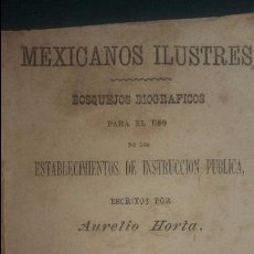 Libros antiguos: MEXICANOS ILUSTRES .AURELIO HORTE.MEXICO 1883.8ª. 123 PG. Lote 94846175