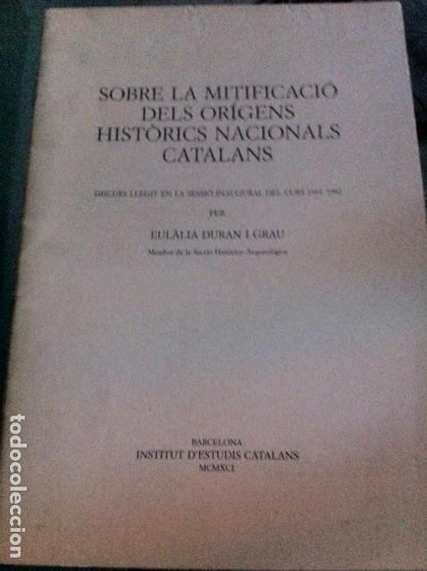 SOBRE LA MITIFICACIÓ DELS ORÍGENS HISTÒRICS NACIONALS CATALANS. EULALÍADURAN I GRAU. (Libros antiguos (hasta 1936), raros y curiosos - Historia Antigua)