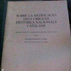Libros antiguos: SOBRE LA MITIFICACIÓ DELS ORÍGENS HISTÒRICS NACIONALS CATALANS. EULALÍADURAN I GRAU. . Lote 95486351