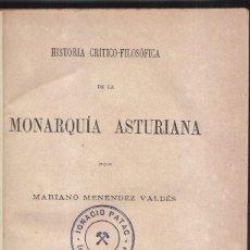 Alte Bücher - MARIANO MENÉNDEZ VALDÉS: HISTORIA CRÍTICO-FILOSÓFICA DE LA MONARQUÍA ASTURIANA. MADRID 1880 - 96458799