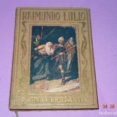 Libros antiguos: RAIMUNDO LULIO DE PÁGINAS BRILLANTES DE LA HISTORIA DE LA EDITORIAL ARALUCE DEL AÑO 1941. Lote 97154571