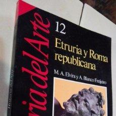Libros antiguos: HISTORIA DEL ARTE 12 ETRURIA Y ROMA REPUBLICANA. MIGUEL ANGEL ELVIRA. ANTONIO BLANCO FREJEIRO. . Lote 98117451