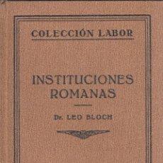 Libros antiguos: LEO BLOCH. INSTITUCIONES ROMANAS. BARCELONA, 1930. COL. LABOR.. Lote 98396215