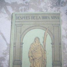 Libros antiguos: DESPUES DE LA HORA NONA-REYNES MONLAUR.- GUSTAVO GILI EDITOR--1908-IMPECABLE. Lote 98799831