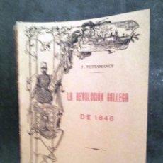Libros antiguos: LA REVOLUCIÓN GALLEGA DE 1846 - FRANCISCO TETTAMANCY. 1908 - 1ª EDICIÓN - 455 PÁGINAS - 22,5X15CM.. Lote 98819531