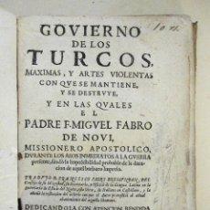 Libros antiguos: GOVIERNO DE LOS TURCOS, MAXIMAS, Y ARTES VIOLENTAS CON QUE SE MANTIENEN Y SE DESTRUYEN Y EN LAS CUAL. Lote 100924747
