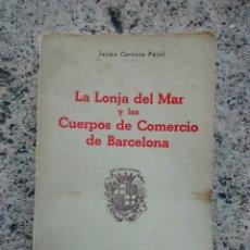 Libros antiguos: LA LONJA DEL MAR Y LOS CUERPOS COMERCIO DE BARCELONA. Lote 101195655