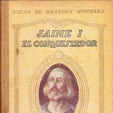 Libros antiguos: JAIME I EL CONQUISTADOR SEIX BARRAL 4ª EDICIÓN 1930. Lote 101290947