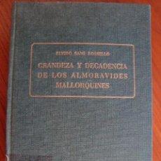 Libros antiguos: GRANDEZA Y DECADENCIA DE LOS ALMORÁVIDES MALLORQUINES. ELVIRO SANS. PALMA DE MALLORCA, 1964.. Lote 103255403