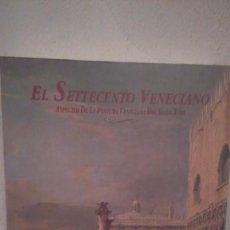 Libros antiguos: LIBRO EL SETTECENTO VENECIANO, ASPECTO DE LA PINTURA VENECIANA DEL SIGLO XVIII. Lote 103860467
