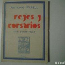 Libros antiguos: LIBRERIA GHOTICA. ANTONIO PAPELL. REYES Y CORSARIOS. (LOS BARBAROJA) FOLIO MENOR. . Lote 104720315
