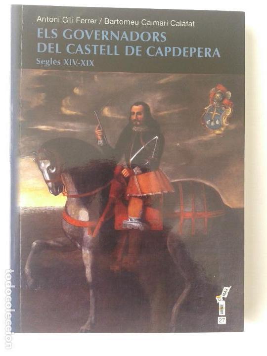 ELS GOVERNADORS DEL CASTELL DE CAPDEPERA (XIV-XIX) ANTONI GILI FERRER / BARTOMEU CAIMARI CALAFAT (Libros antiguos (hasta 1936), raros y curiosos - Historia Antigua)