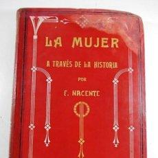 Libros antiguos: LIBRO LA MUJER A TRAVES DE LA HISTORIA POR F. NACENTE ILUSTRADA CON MAGNIFICAS LITOGRAFIAS COLOREADA. Lote 106709279