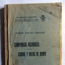Libros antiguos: COMPENDIOS HISTORICOS DE LA CIUDAD Y VILLAS DE ALAVA. JOAQUIN JOSÉ DE LANDAZURI. 1928. Lote 107325995