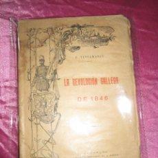 Libros antiguos: LA REVOLUCION GALLEGA DE 1846 DEDICADO POR EL AUTOR F. TETTAMANCY GASTON EDICION 1909. DE MUSEO.. Lote 102459899