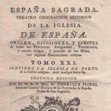 Libros antiguos: FLOREZ, FR. HENRIQUE: ESPAÑA SAGRADA. TOMO XXI. LA IGLESIA DE OPORTO. MADRID, 1797.. Lote 109265307