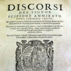Libros antiguos: DISCORSI DEL SIGNOR SCIPIONE AMMIRATO, SOPRA CORNELIO TACITO. NE I QUALI SI CONTIENE IL FIORE DI TUT. Lote 109022879