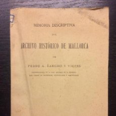 Libros antiguos: MEMORIA DESCRIPTIVA DEL ARCHIVO HISTORICO DE MALLORCA, PEDRO A SANCHO Y VICENS, 1921. Lote 109471227