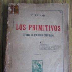 Libros antiguos: LOS PRIMITIVOS - ESTUDIOS DE ETNOLOGÍA COMPARADA - POR E. RECLUS - ED. F. GRANADA 1907 . Lote 109887015