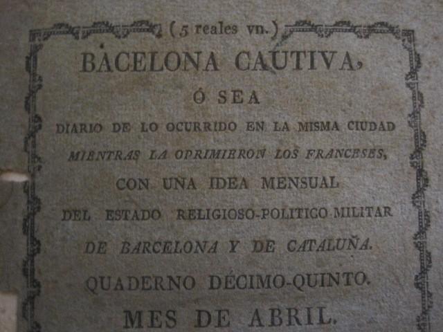 Libros antiguos: BARCELONA CAUTIVA- ABRIL 1809 - CUADERNO 15- INCLUYE GRABADO VIVA FERNANDO VII-VER FOTOS-(V-13.352) - Foto 3 - 111606359