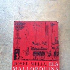 Libros antiguos: ELS MALLORQUINS. JOSEP MELIÀ.. Lote 112317263