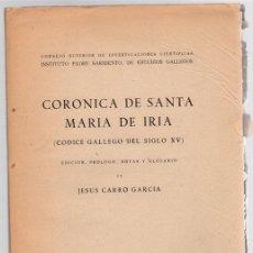 Libros antiguos: CORONICA DE SANTA MARIA DE IRIA (CODICE GALLEGO DEL SIGLO XV). JESUS CARRO GARCIA, AÑO 1951. Lote 112962644