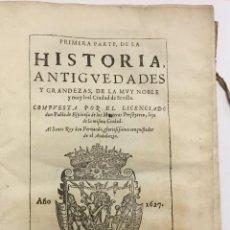 Libros antiguos: PRIMERA PARTE, DE LA HISTORIA, ANTIGUEDADES Y GRANDEZAS, DE LA MUY NOBLE Y MUY LEAL CIUDAD DE SEVILL. Lote 109023778