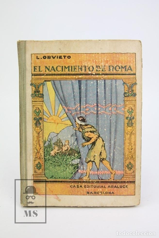 ANTIGUO LIBRO - EL NACIMIENTO DE ROMA / LAURA ORVIETO - EDITORIAL ARALUCE - AÑO 1931- 1ª EDICIÓN (Libros antiguos (hasta 1936), raros y curiosos - Historia Antigua)