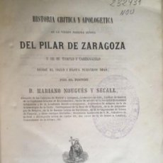Libros antiguos: HISTORIA DEÑ PILAR DE ZARAGOZA NOUGUES Y SECALL 1862. Lote 114901987