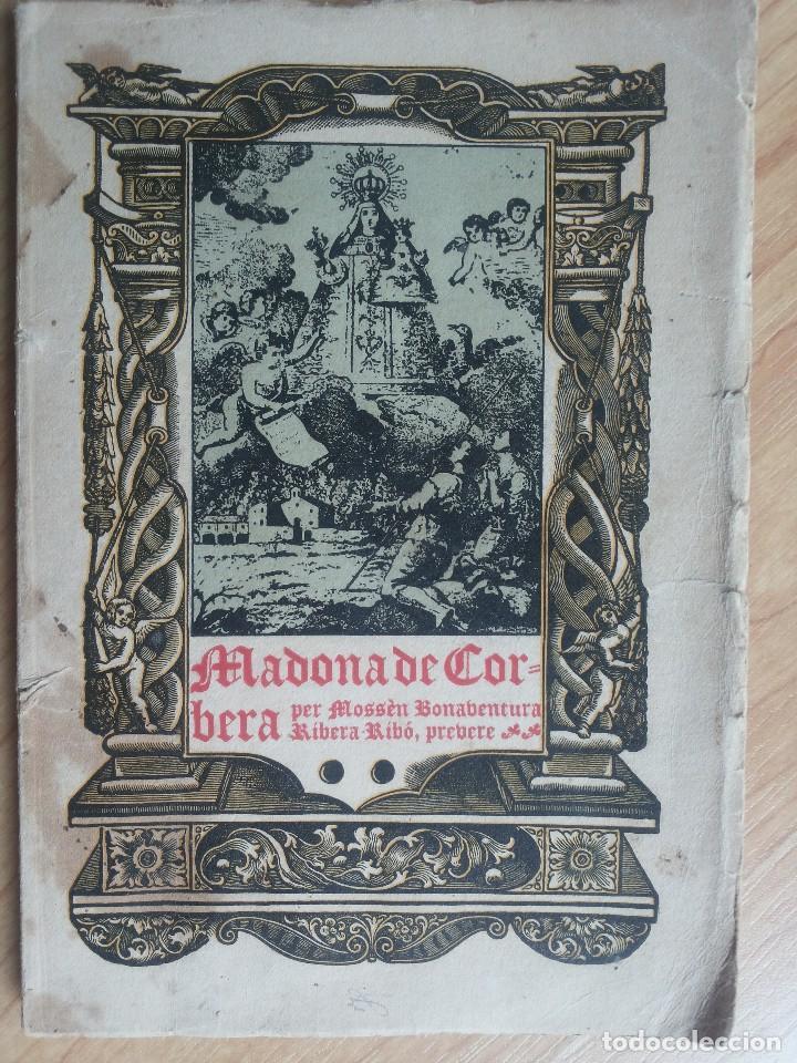 MADONA DE CORBERA, PER MOSSÈN BONAVENTURA RIBÓ, PREVERE. 1926 (Libros antiguos (hasta 1936), raros y curiosos - Historia Antigua)
