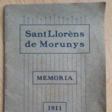 Libros antiguos: SANT LLORÈNS DE MORUNYS. MEMORIA. 1911. Lote 116162023