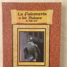 Libros antiguos: LA FALCONERIA A LES BALEARS S. XIII-XV. JAUME BOVER/RAMON ROSSELLÓ. Lote 116583931