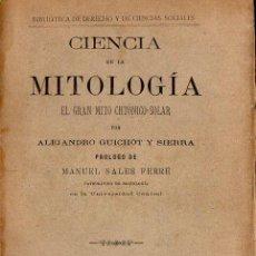 Libros antiguos: GUICHOT Y SIERRA : CIENCIA DE LA MITOLOGÍA - EL GRAN MITO CHTÓNICO SOLAR (SUÁREZ, 1903). Lote 117356371