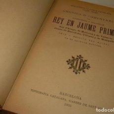 Libros antiguos: LIBRO CRONICAS DEL REY JAUME PRIMER...2 TOMOS EN UN MISMO VOLUMEN...OBRA COMPLETA...AÑO 1905.. Lote 117523151