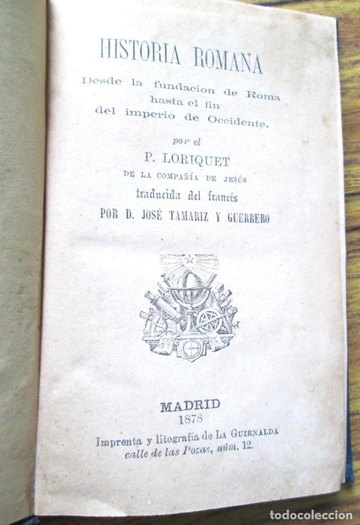 HISTORIA ROMANA - DESDE LA FUNDACIÓN DE ROMA HASTA EL FIN DEL IMPERIO DE OCCIDENTE - P LORIQUET 1878 (Libros antiguos (hasta 1936), raros y curiosos - Historia Antigua)