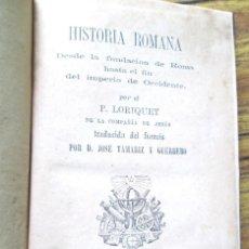 Libros antiguos: HISTORIA ROMANA - DESDE LA FUNDACIÓN DE ROMA HASTA EL FIN DEL IMPERIO DE OCCIDENTE - P LORIQUET 1878. Lote 117862307