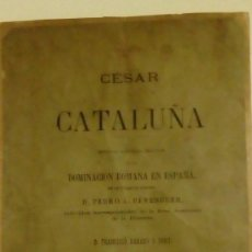 Libros antiguos: 1882 RARO Y DIFICIL - CESAR EN CATALUÑA EPISODIO HISTORICO MILITAR DE LA DOMINACION ROMANA EN ESPAÑA. Lote 120844887