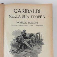 Libros antiguos: GARIBALDI NELLA SUA EPOPEA DI ACHILLE BIZZONI. CASA EDITRICE. MILANO. 1932.. Lote 122111451
