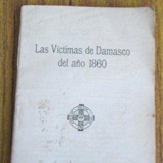 Libros antiguos: LAS VICTIMAS DE DAMASCO DEL AÑO 1860 - RELACIÓN DE P. ANGALIL, S. J., TESTIGO OCULAR 1921. Lote 122830691