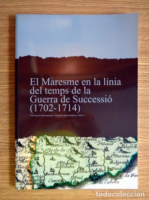 EL MARESME EN LÍNIA DEL TEMPS DE LA GUERRA DE SUCCESSIÓ, 1702-1714 (Libros antiguos (hasta 1936), raros y curiosos - Historia Antigua)