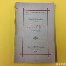 Libros antiguos: FELIPE II. PRIMERA PARTE. SÁENZ BAQUERO. 1887 . Lote 124189755