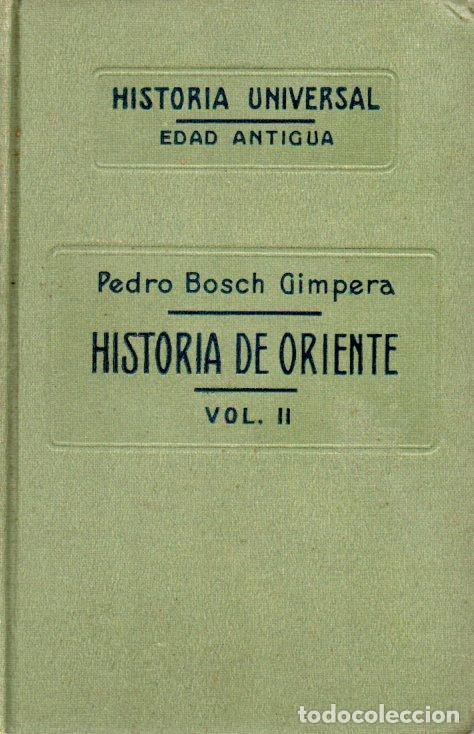 HISTORIA UNIVERSAL, EDAD ANTIGUA. HISTORIA DE ORIENTE. VOL II. PEDRO BOSCH GIMPER. 1928. (Libros antiguos (hasta 1936), raros y curiosos - Historia Antigua)