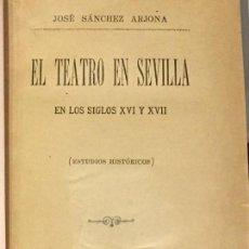 Libros antiguos: EL TEATRO EN SEVILLA SIGLO XVI Y XVII . J. SÁNCHEZ ARJONA. 1887. 1ª ED. 11 X 17 CMS.. Lote 125392815