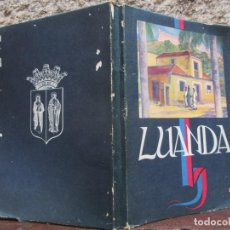 Libros antiguos: SOBRE ANGOLA - ' LUANDA ' - EDI LITOGRAFIA NACIONAL PORTO 1951, PLENO FOTOGRAFIAS B/N Y LÁMINAS.. Lote 125962671
