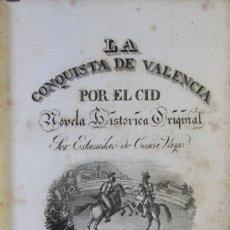 Libros antiguos: LA CONQUISTA DE VALENCIA POR EL CID. NOVELA HISTÓRICA ORIGINAL. TOMO I. - VAYO, ESTANISLAO DE COSCA.. Lote 123256496