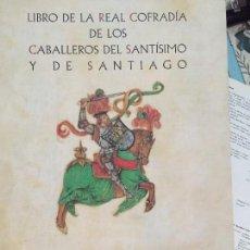 Libros antiguos: LIBRO DE LA REAL COFRADÍA DE LOS CABALLEROS DEL SANTÍSIMO Y DE SANTIAGO. Lote 127142007